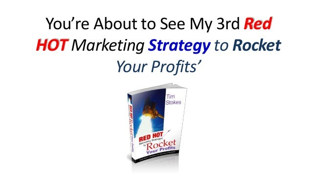 You're About to See My 3rd Red HOT Marketing Strategy to Rocket Your Profits'