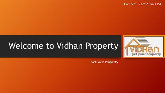 Welcome to Vidhan Property Get Your Property Contact: +91-987 396 4154,