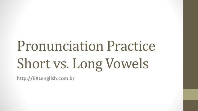 Pronunciation Practice Short vs. Long Vowels http://EXLenglish.com.br