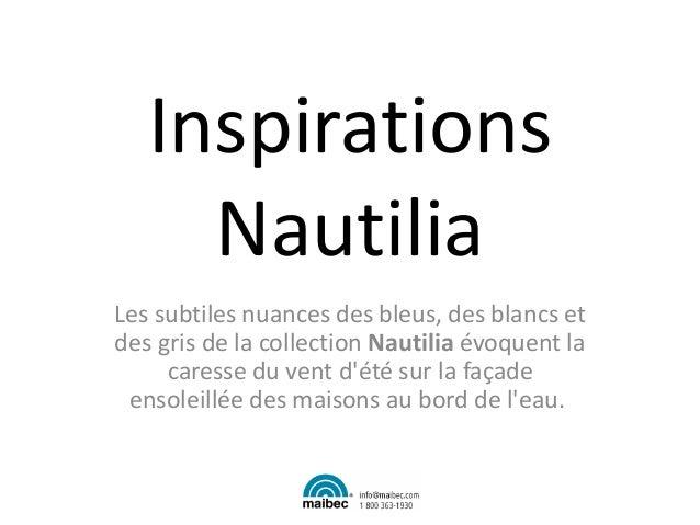 Inspirations Nautilia Les subtiles nuances des bleus, des blancs et des gris de la collection Nautilia évoquent la caresse...
