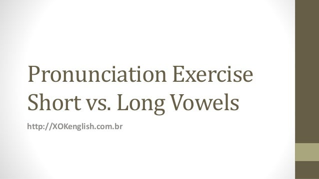 Pronunciation Exercise Short vs. Long Vowels http://XOKenglish.com.br