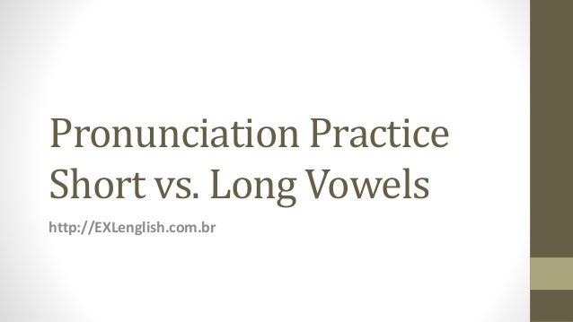 Pronunciation Practice Short vs. Long Vowels http://EXLenglish.com.br