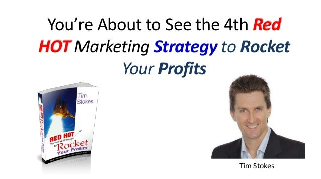 You're About to See the 4th Red HOT Marketing Strategy to Rocket Your Profits Tim Stokes
