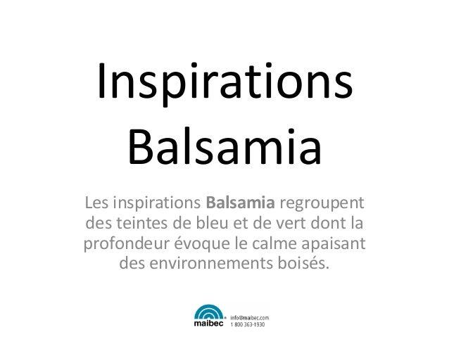 Inspirations Balsamia Les inspirations Balsamia regroupent des teintes de bleu et de vert dont la profondeur évoque le cal...