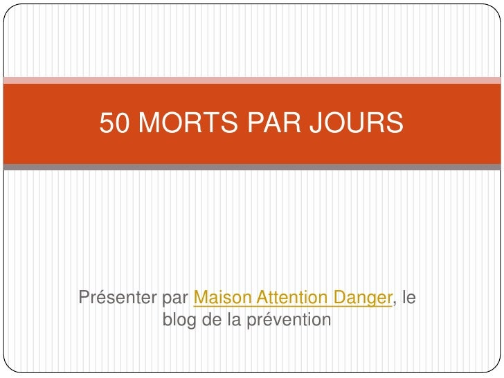 50 MORTS PAR JOURSPrésenter par Maison Attention Danger, le          blog de la prévention