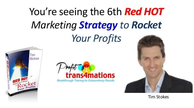 You're seeing the 6th Red HOT Marketing Strategy to Rocket Your Profits Tim Stokes