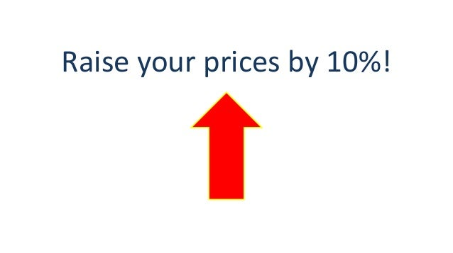 Raise your prices by 10%!