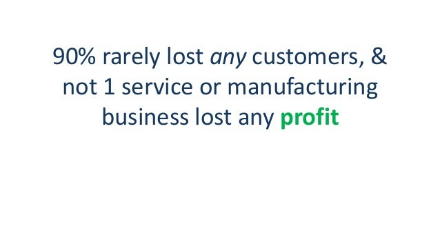 90% rarely lost any customers, & not 1 service or manufacturing business lost any profit