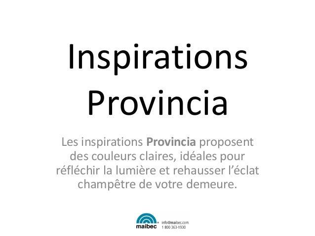 Inspirations Provincia Les inspirations Provincia proposent des couleurs claires, idéales pour réfléchir la lumière et reh...