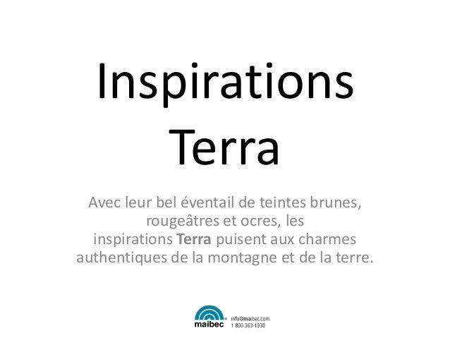 Inspirations Terra Avec leur bel éventail de teintes brunes, rougeâtres et ocres, les inspirations Terra puisent aux charm...