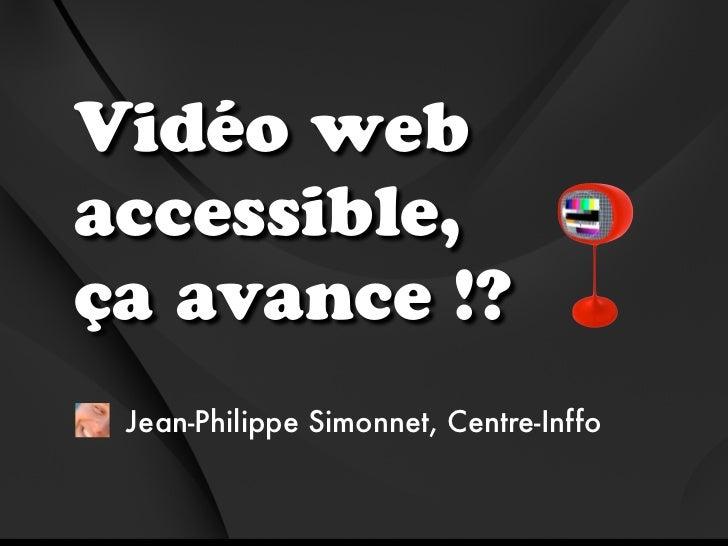 Vidéo webaccessible,ça avance !? Jean-Philippe Simonnet, Centre-Inffo