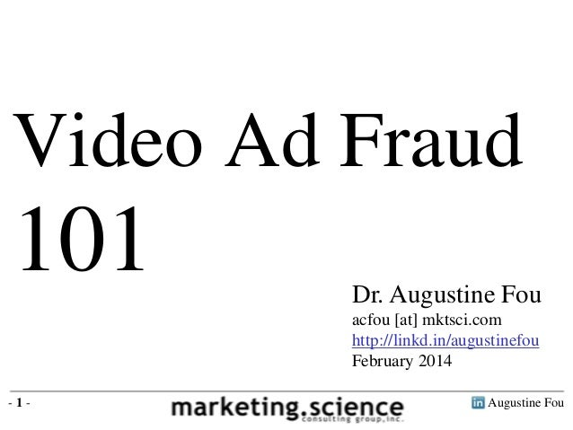 Video Ad Fraud  101  Dr. Augustine Fou acfou [at] mktsci.com http://linkd.in/augustinefou February 2014  -1-  Augustine Fo...