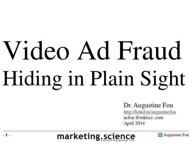 Video Ad Fraud  Hiding in Plain Sight  Dr. Augustine Fou  http://linkd.in/augustinefou  acfou @mktsci .com  April 2014  - ...