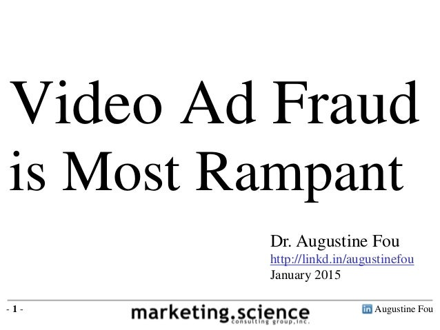 Augustine Fou- 1 - Dr. Augustine Fou http://linkd.in/augustinefou January 2015 Video Ad Fraud is Most Rampant