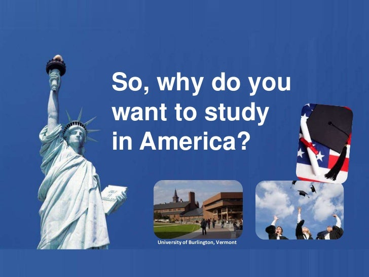 So, why do you want to study <br />in America?<br />University of Burlington, Vermont<br />