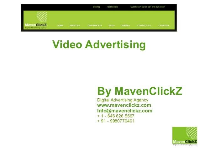 Video Advertising        By MavenClickZ        Digital Advertising Agency        www.mavenclickz.com        Info@mavenclic...