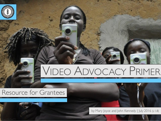 Image:WeOwnTV Resource for Grantees VIDEO ADVOCACY PRIMER by Mary Joyce and John Kennedy | July 2016 (v1.4)