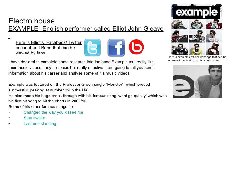 Electro house EXAMPLE- English performer called Elliot John Gleave   <ul><li>I have decided to complete some research into...