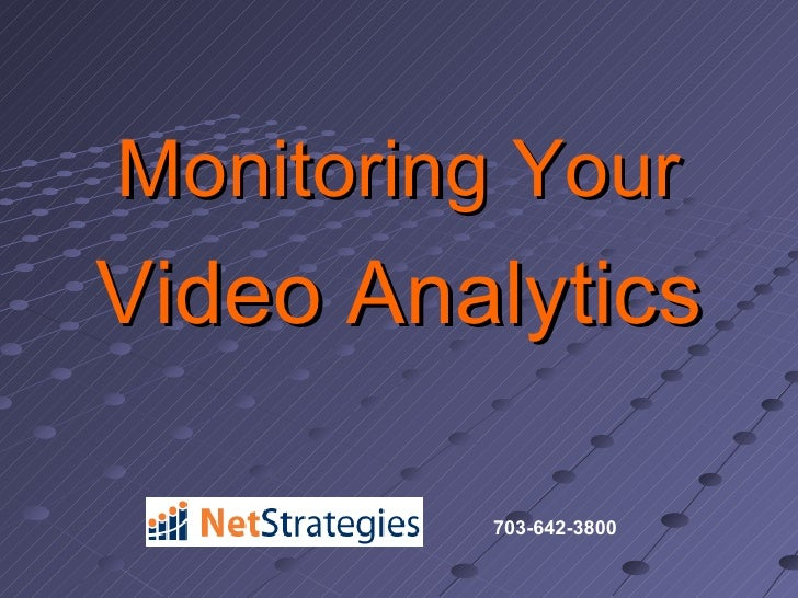 <ul><li>Monitoring Your </li></ul><ul><li>Video Analytics </li></ul>703-642-3800