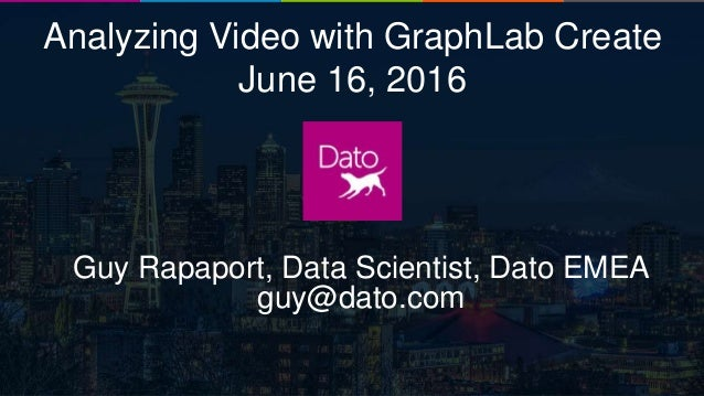 Dato Confidential1 Analyzing Video with GraphLab Create June 16, 2016 Guy Rapaport, Data Scientist, Dato EMEA guy@dato.com