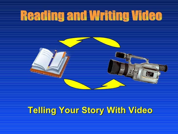 <ul><li>Telling Your Story With Video </li></ul>Reading and Writing Video