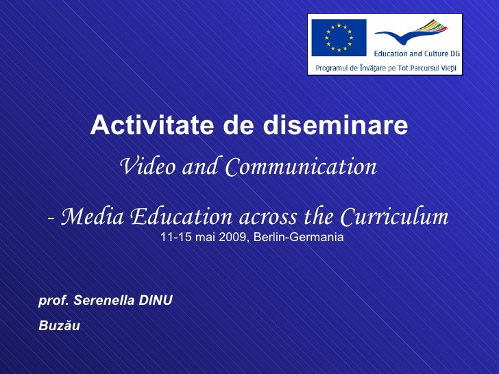 prof. Serenella DINU Buzău Activitate de diseminare Video and Communication  - Media Education across the Curriculum   11-...