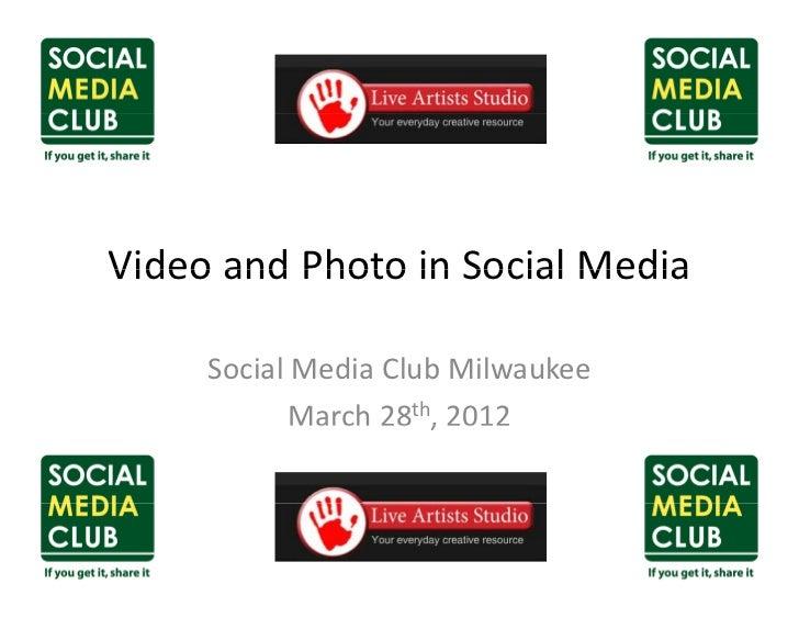 VideoandPhotoinSocialMediaVideo and Photo in Social Media     SocialMediaClubMilwaukee            March 28th, 2012...