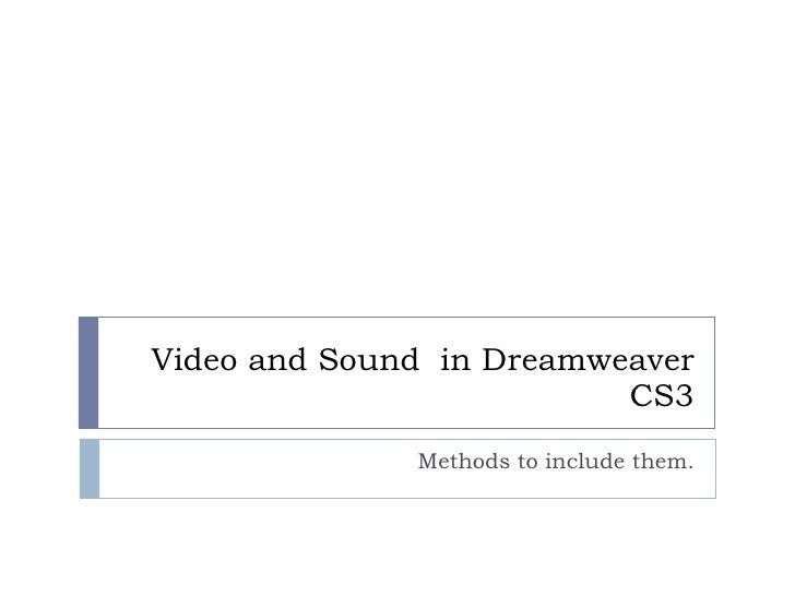 Video and Sound  in Dreamweaver CS3 Methods to include them.
