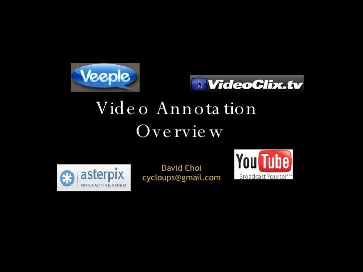 Video Annotation Overview David Choi [email_address]
