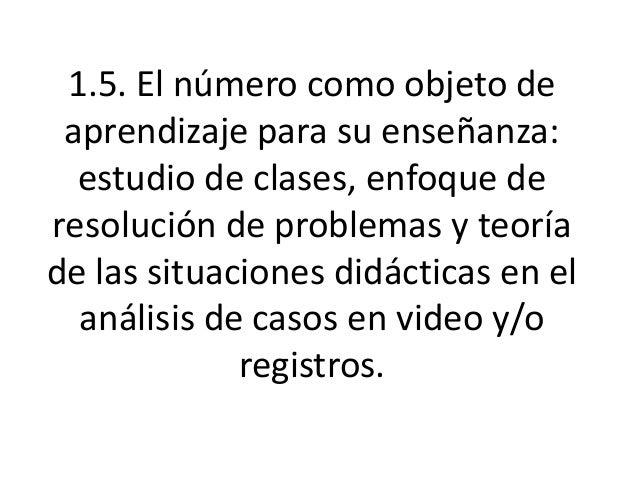 1.5. El número como objeto de aprendizaje para su enseñanza:  estudio de clases, enfoque deresolución de problemas y teorí...