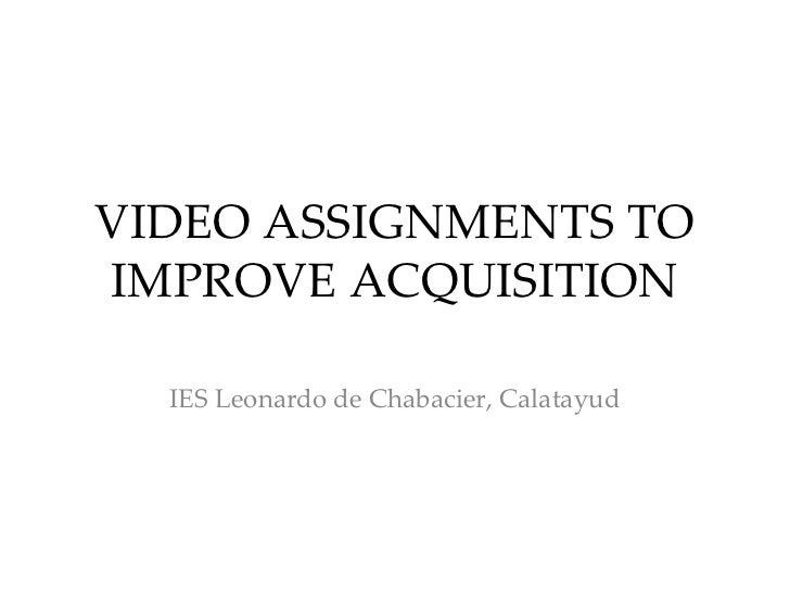 VIDEO ASSIGNMENTS TOIMPROVE ACQUISITION  IES Leonardo de Chabacier, Calatayud