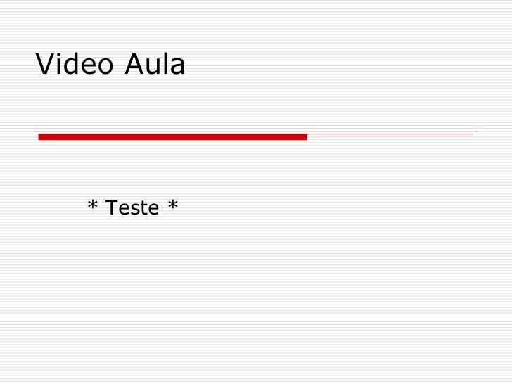 Video Aula   * Teste *