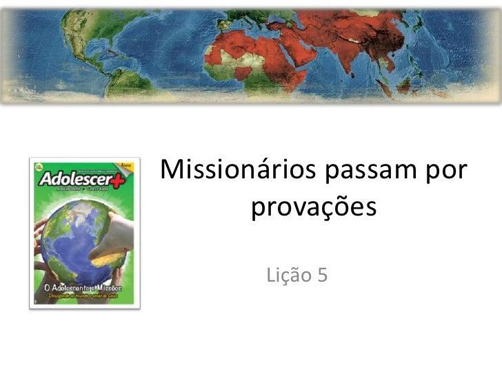 Missionários passam por       provações       Lição 5