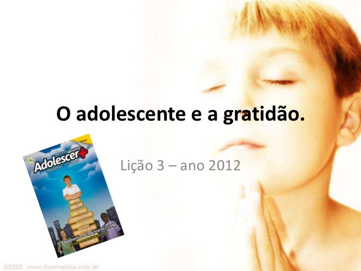 O adolescente e a gratidão.      Lição 3 – ano 2012