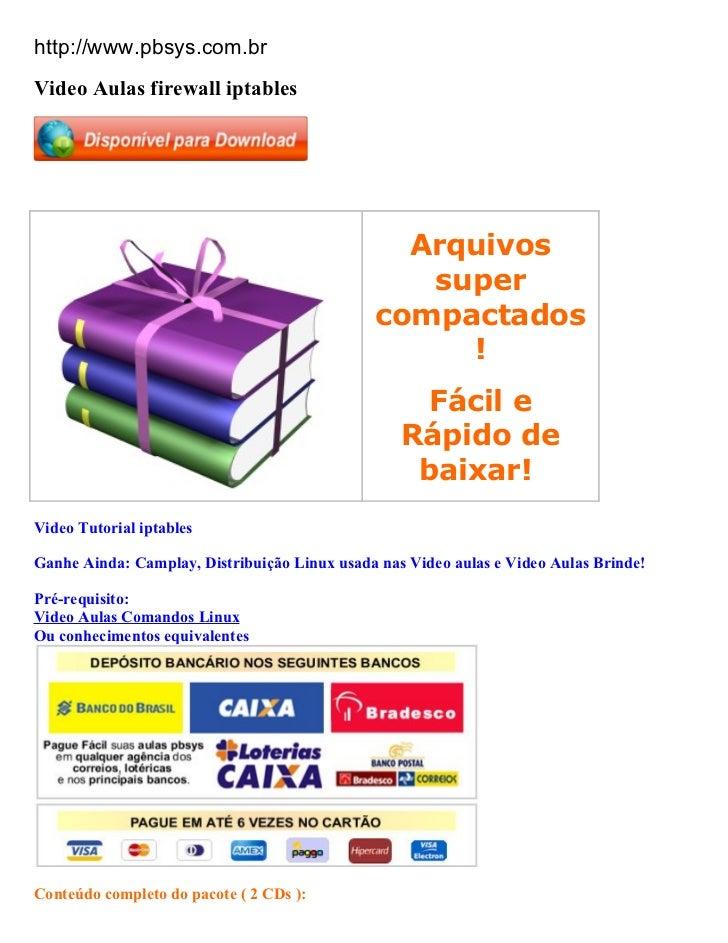 http://www.pbsys.com.brVideo Aulas firewall iptables                                                Arquivos              ...