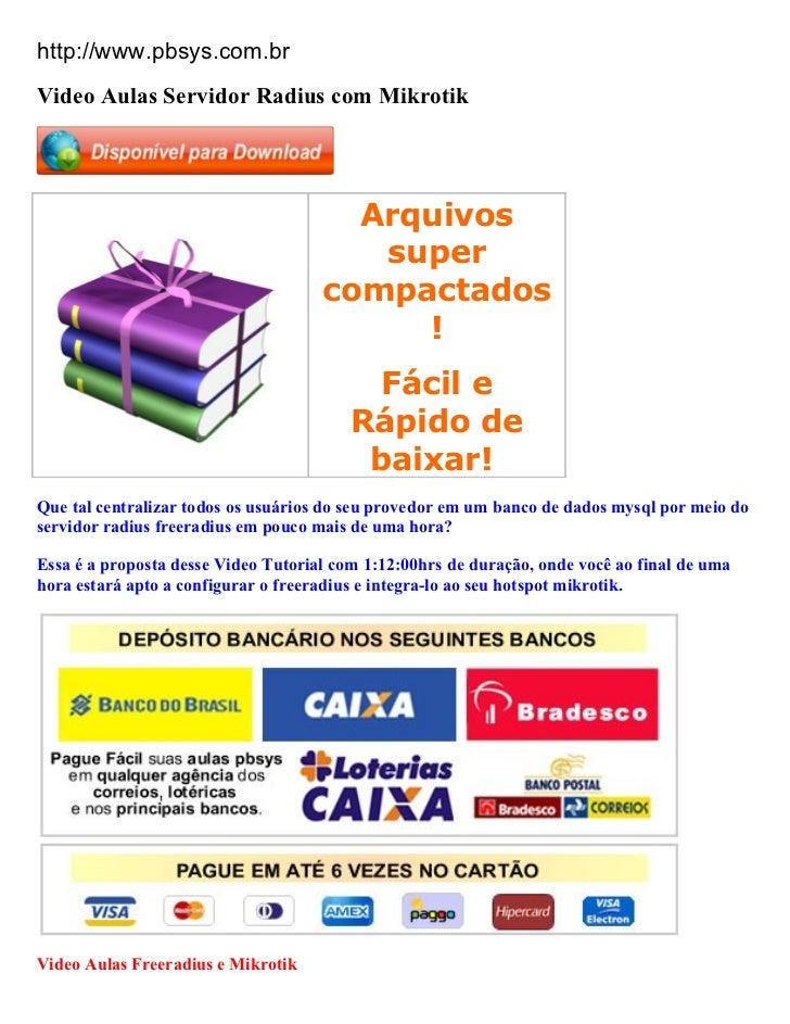 http://www.pbsys.com.brVideo Aulas Servidor Radius com Mikrotik                                       Arquivos            ...