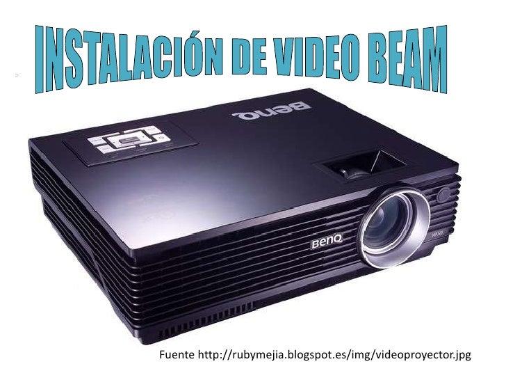 INSTALACIÓN DE VIDEO BEAM<br />Fuente http://rubymejia.blogspot.es/img/videoproyector.jpg<br />