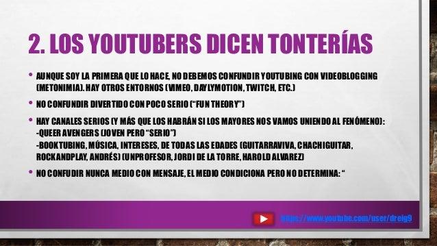 2. LOS YOUTUBERS DICEN TONTERÍAS • AUNQUE SOY LA PRIMERA QUE LO HACE, NO DEBEMOS CONFUNDIR YOUTUBING CON VIDEOBLOGGING (ME...