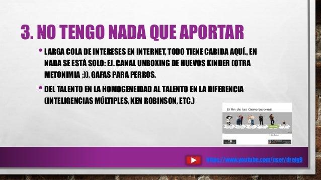 3. NO TENGO NADA QUE APORTAR •LARGA COLA DE INTERESES EN INTERNET, TODO TIENE CABIDA AQUÍ., EN NADA SE ESTÁ SOLO: EJ. CANA...