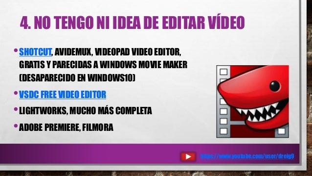 4. NO TENGO NI IDEA DE EDITAR VÍDEO •SHOTCUT, AVIDEMUX, VIDEOPAD VIDEO EDITOR, GRATIS Y PARECIDAS A WINDOWS MOVIE MAKER (D...