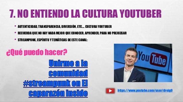 7. NO ENTIENDO LA CULTURA YOUTUBER • AUTENTICIDAD, TRANSPARENCIA, DIVERSIÓN, ETC…. CULTURA YOUTUBER • RECUERDA QUE NO HAY ...