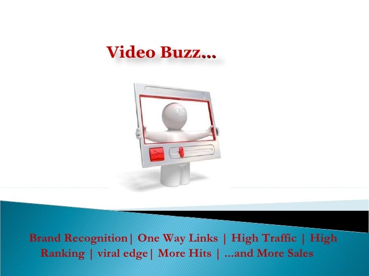 Brand Recognition| One Way Links | High Traffic | High Ranking | viral edge| More Hits | ...and More Sales  Video Buzz …