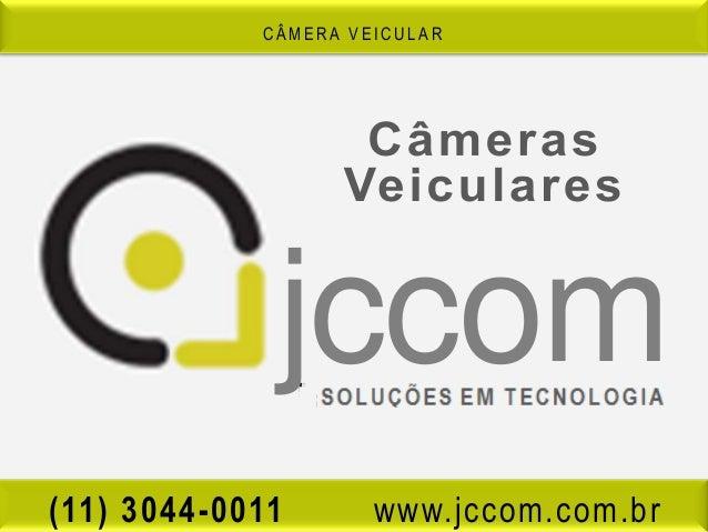 CÂMERA VEICULAR             jccom                 SOLUÇÕES EM TECNOLOGIA(11) 3044-0011       www.jccom.com.br
