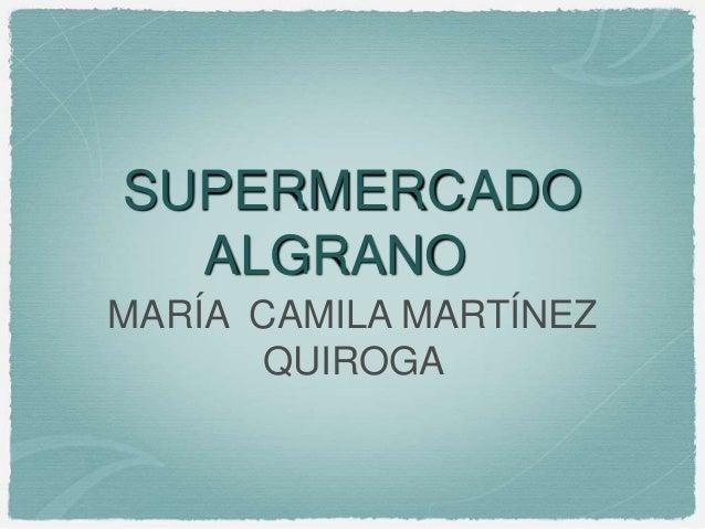 SUPERMERCADO ALGRANO MARÍA CAMILA MARTÍNEZ QUIROGA