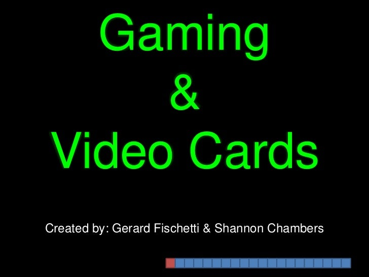 Gaming <br />&<br />Video Cards<br />Created by: Gerard Fischetti & Shannon Chambers<br />
