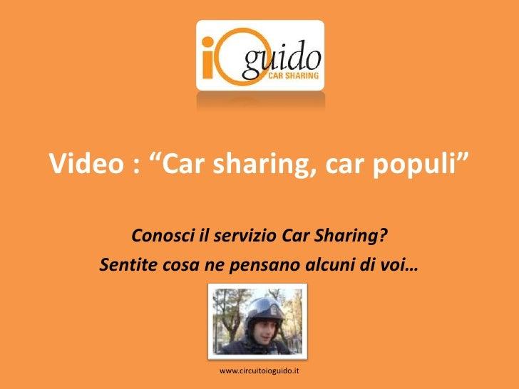 """Video : """"Carsharing, carpopuli""""<br />Conosci il servizio CarSharing?<br />Sentite cosa ne pensano alcuni di voi…<br />www...."""