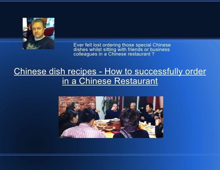 Ever felt lost ordering those special Chinese              dishes whilst sitting with friends or business              col...