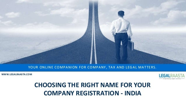 YOUR ONLINE COMPANION FOR COMPANY, TAX AND LEGAL MATTERS. WWW.LEGALRAASTA.COM CHOOSING THE RIGHT NAME FOR YOUR COMPANY REG...