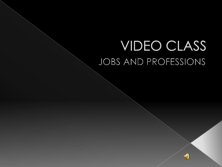 VIDEO CLASS<br />JOBS AND PROFESSIONS<br />