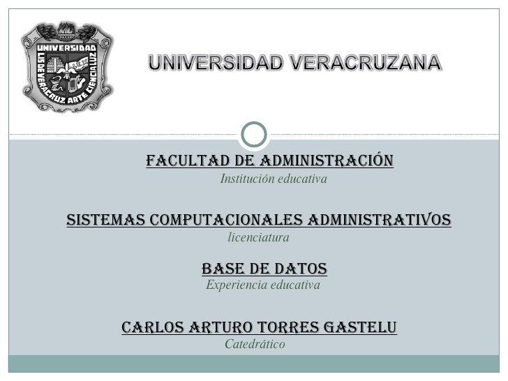 FACULTAD DE ADMINISTRACIÓN Base de datos Sistemas computacionales administrativos Carlos Arturo Torres Gastelu Institución...